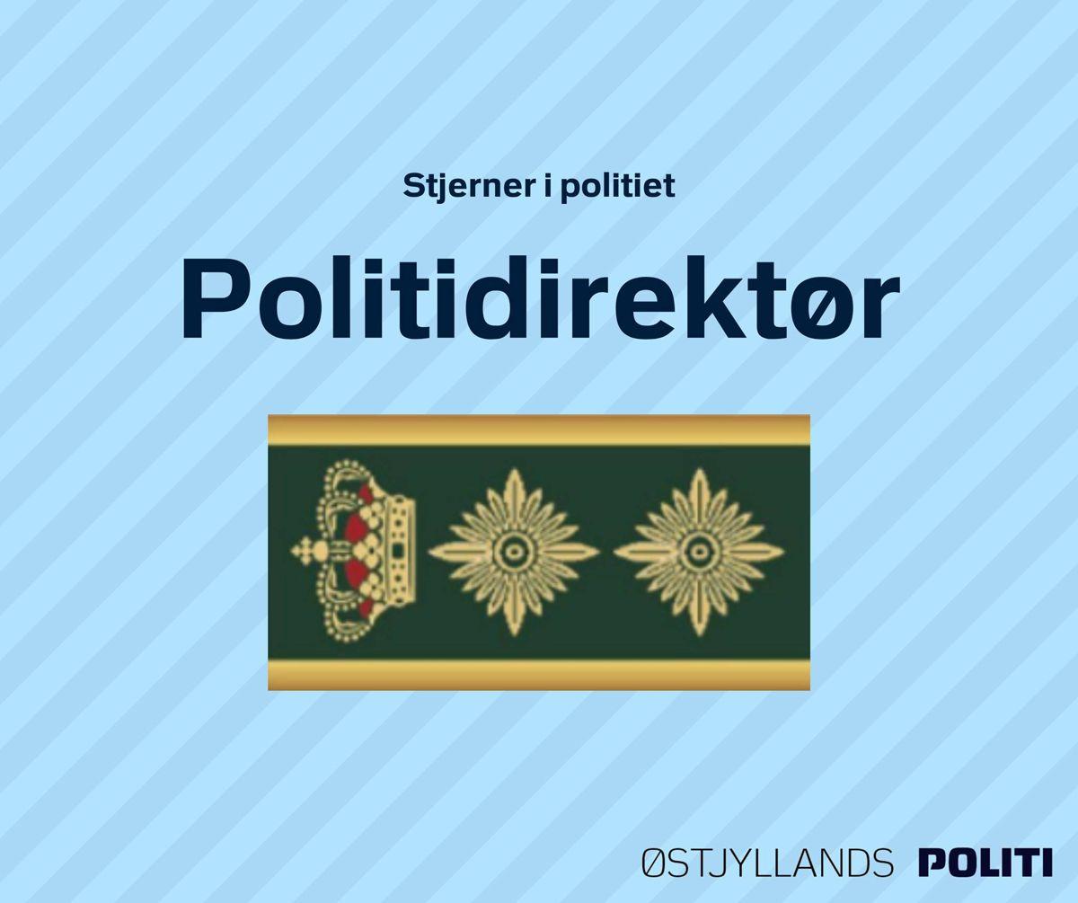 Politidirektør. Politidirektør er stillingsbetegnelsen for den øverste chef i en af Danmarks 12 politikredse efter politireformen trådte i kraft den 1. januar 2007. Østjyllands Politi.
